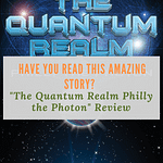 "Have You Read this Amazing Story? ""The Quantum Realm Philly the Photon"" Review"