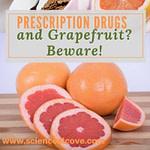 Prescription Drugs and Grapefruit?  Beware!